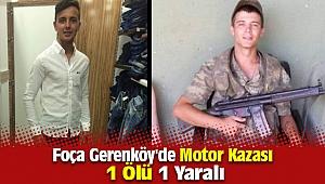 Foça Gerenköy'de Meydana gelen Motor Kazasında 1 ölü 1 yaralı