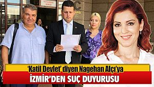 Katil Devlet diyen Nagehan Alçı'ya İzmir'den Suç duyurusu