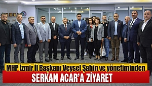 MHP izmir İl Yönetiminden Başkan Serkan Acar'a Ziyaret