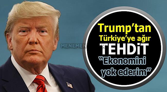 Trump Türkiye'yi Tehdit Etmeye Devam Ediyor