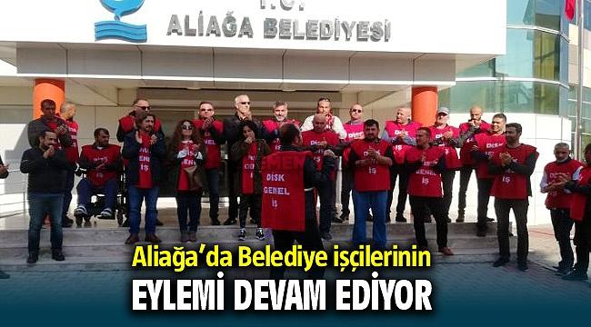 Aliağa Belediyesi önünde işçi eylemi devam ediyor!