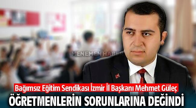 Bağımsız Eğitim Sendikası İzmir İl Başkanı Mehmet Güleç Öğretmenlerin sorunlarına değindi