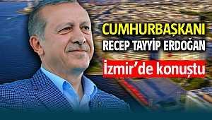 Cumhurbaşkanı Recep Tayyip Erdoğan İzmir'de konuştu