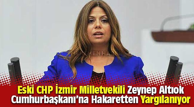 Eski CHP Milletvekili Altıok, 'Cumhurbaşkanına hakaret'ten yargılanıyor