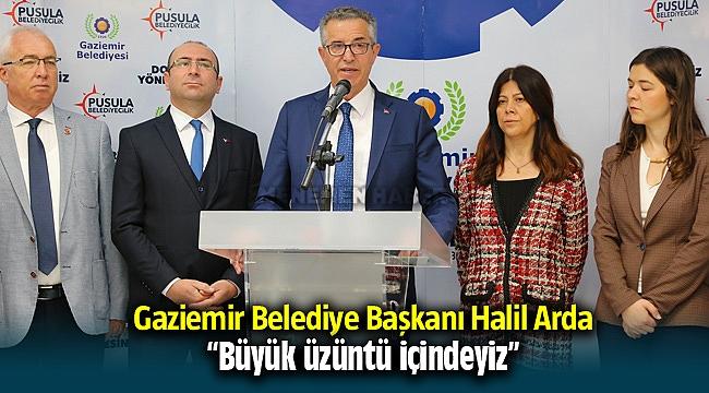 """Gaziemir Belediye Başkanı """"Büyük üzüntü içindeyiz"""" dedi"""
