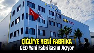 GEO yeni fabrikasını İzmir Çiğli'de açıyor