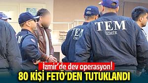 İzmir'de büyük FETÖ operasyonu, 80 kişi tutuklandı