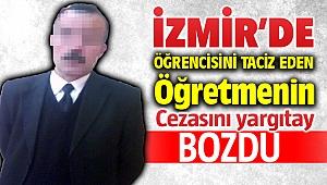 İzmir'de Öğrencisine cinsel istismar suçundan ceza alan öğretmenin kararını Yargıtay bozdu