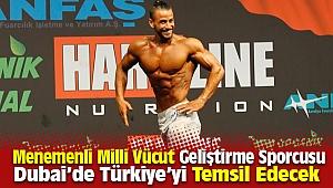 Menemenli Vücut Geliştirme Sporcusu Dubai'de Türkiye'yi Temsil Edecek