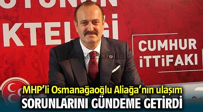 MHP'li Osmanağaoğlu Aliağa'nın Ulaşım Sorunlarını Gündeme Getirdi