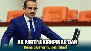 AK Parti'li Kırkpınar'dan Kemalpaşa'ya müjde