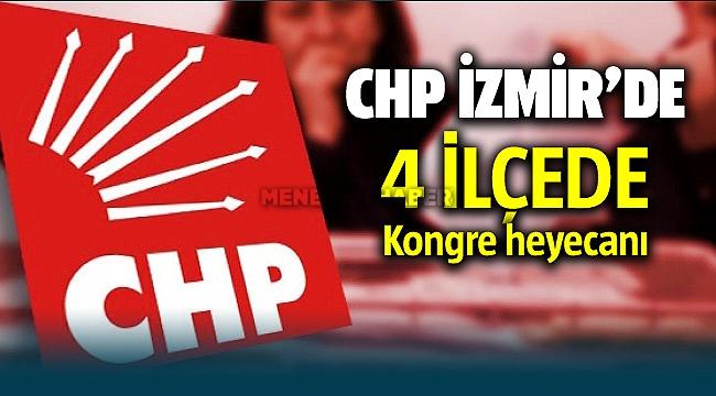 CHP İzmir'de 4 ilçede kongre heyecanı