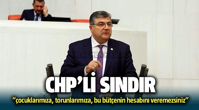 """CHP İzmir Milletvekili Kamil Okyay Sındır """"çocuklarımıza, torunlarımıza, bu bütçenin hesabını veremezsiniz"""""""