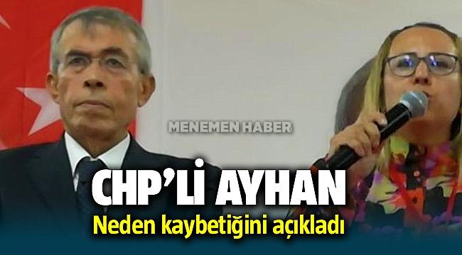 CHP'li Selçuk Ayhan neden kaybettiğini açıkladı