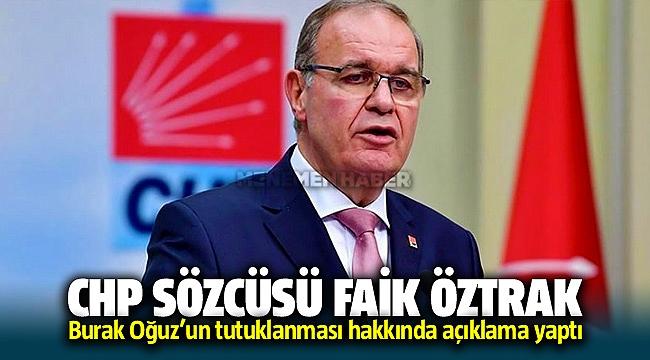 CHP Sözcüsü Faik Öztrak'tan Burak Oğuz açıklaması geldi