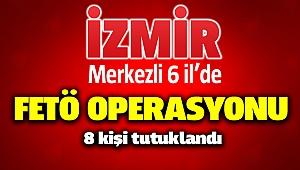 Fetö operasyonları İzmir'de devam ediyor; 8 tutuklama