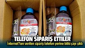 İnternet'ten telefon sipariş ettiler bitki çayı geldi