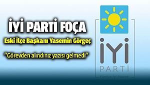 İYİ Partili eski ilçe başkanı Görgeç: Görevden alındınız yazısı gelmedi