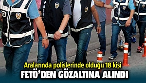 İzmir'de Aralarında Polislerinde olduğu 18 kişi hakkında FETÖ'den yakalama kararı