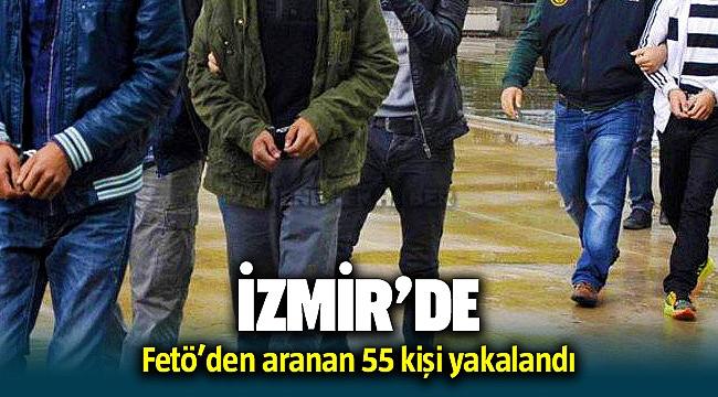 İzmir'de FETÖ'den aranan 55 kişi uygulamalarda yakalandı