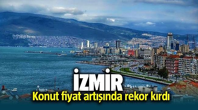 İzmir konut fiyat artışında rekor kırdı