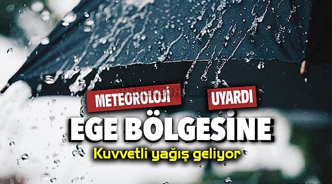 Meteorolojiden uyarı Ege Bölgesine kuvvetli yağış geliyor
