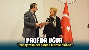 """Prof. Dr. Uğur, """"Yapay zekâ her alanda bizimle birlikte"""""""