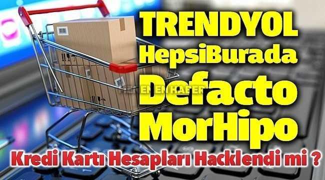 Trendyol Morhipo Hepsiburada Defacto Kredi Kartı Hesapları Hacklendi mi ?