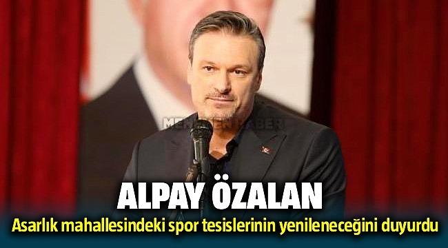 AK Parti İzmir Milletvekili Alpay Özalan Menemen Asarlık'ta bulunan spor tesislerinin yenileneceğini duyurdu