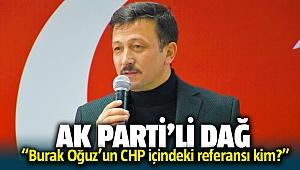 AK Parti İzmir Milletvekili Hamza Dağ; Burak Oğuz'un CHP'deki referansını sordu