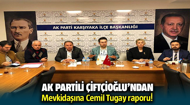 AK Partili Çiftçioğlu'ndan mevkidaşına 'Cemil Tugay' raporu!