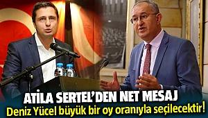 Atila Sertel'den net mesaj; Deniz Yücel büyük bir oy oranıyla seçilecektir!