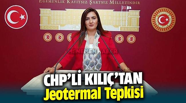CHP'li Sevda Erdan Kılıç'tan Jeotermal Tepkisi