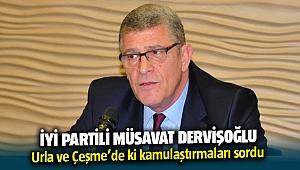 İYİ Partili Dervişoğlu'ndan Urla ve Çeşme soruları