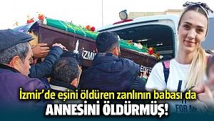 İzmir Buca'da eski eşi Büşra Yabaşkul'u öldüren zanlının babası da eşini öldürmüş