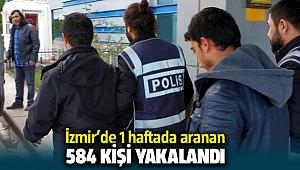 İzmir'de Polis ekipleri 1 haftada 584 suçluyu yakaladı
