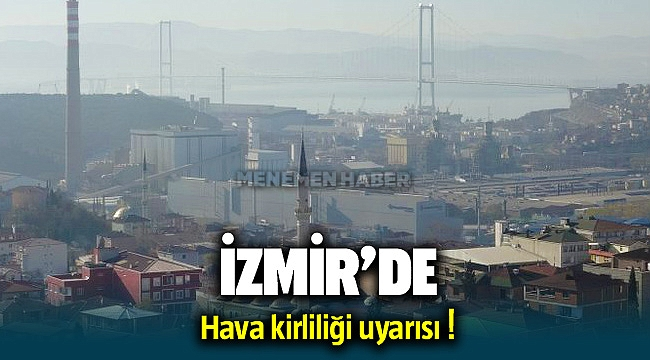 İzmir'e korkutucu hava kirliliği uyarısı