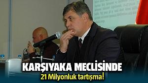 Karşıyaka Meclisinde 21 milyonluk tartışma