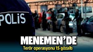 Menemen'de terör operasyonları: 15 gözaltı