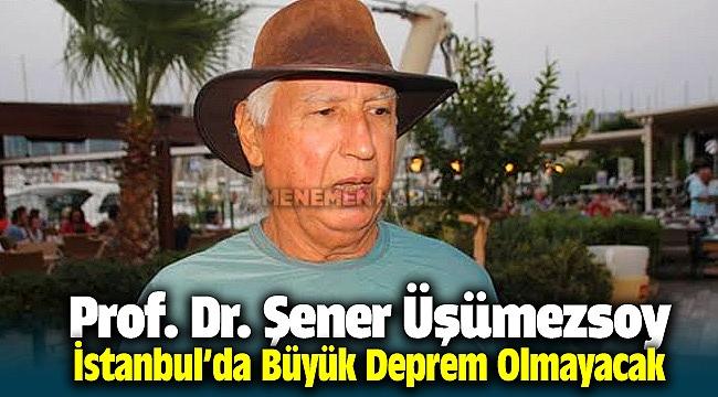 Prof. Dr. Şener Üşümezsoy: İstanbul'da Büyük Deprem Olmayacak