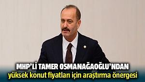Tamer Osmanağaoğlu'ndan yüksek konut fiyatları için araştırma önergesi