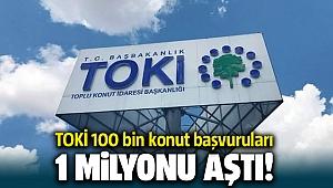 TOKİ 100 bin konut başvuruları 1 milyonu geçti