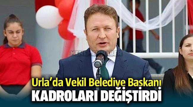 Urla'nın Vekil belediye başkanı kadroları değiştirdi