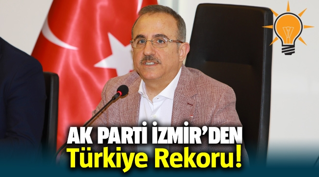 AK Parti İzmir'den Türkiye Rekoru!