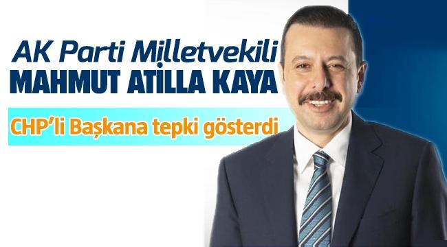 AK Parti milletvekillinden Mahmut Atilla Kaya CHP'li başkana tepki gösterdi