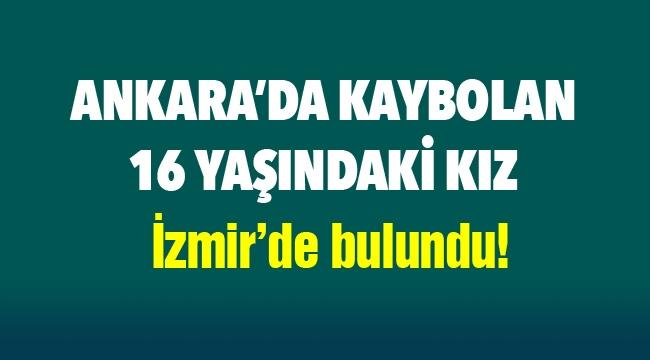 Ankara'da kaybolan 16 yaşındaki genç kız İzmir'de bulundu