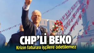 CHP'li Beko: Krizin faturası işçilere ödetilemez