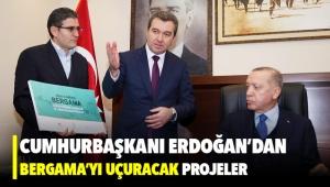 Cumhurbaşkanı Erdoğan'dan Bergama'yı uçuracak projeler