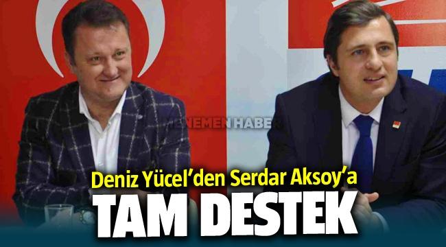 Deniz Yücel'den Serdar Aksoy'a tam destek