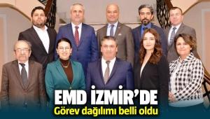 EMD İzmir'de görev dağılımı belli oldu